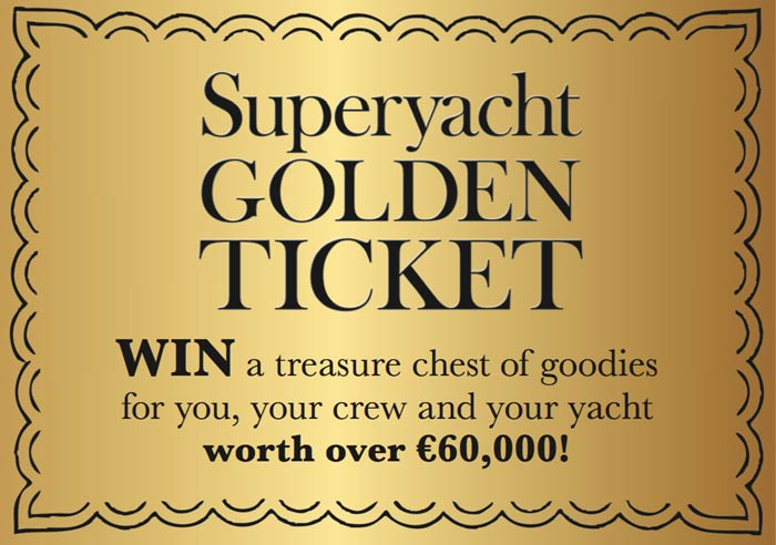 Superyacht Golden Ticket. Win a treasure chest of goodies for you, your crew and your yacht worth over 60,000 euros